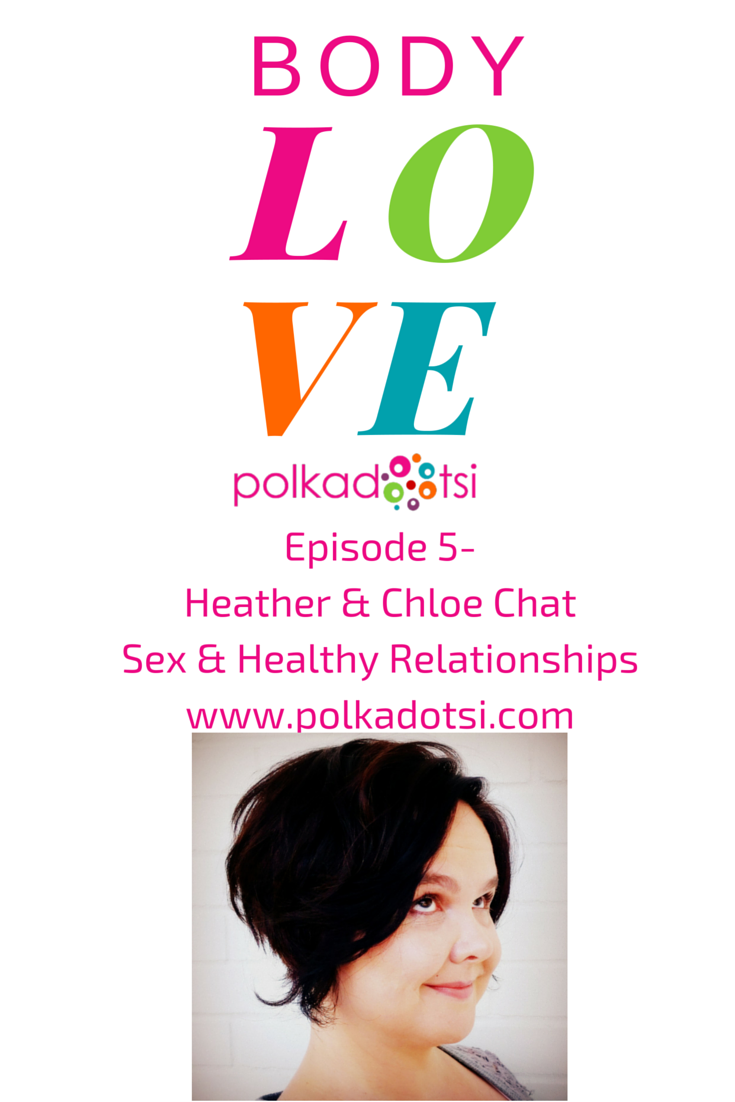 Polkadotsi Podcast episode 5. Heather & Chloe chat sex and healthy relationships
