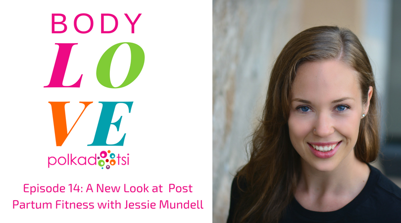 Episode 14: A New Look at Post Partum Fitness with Jessie Mundell