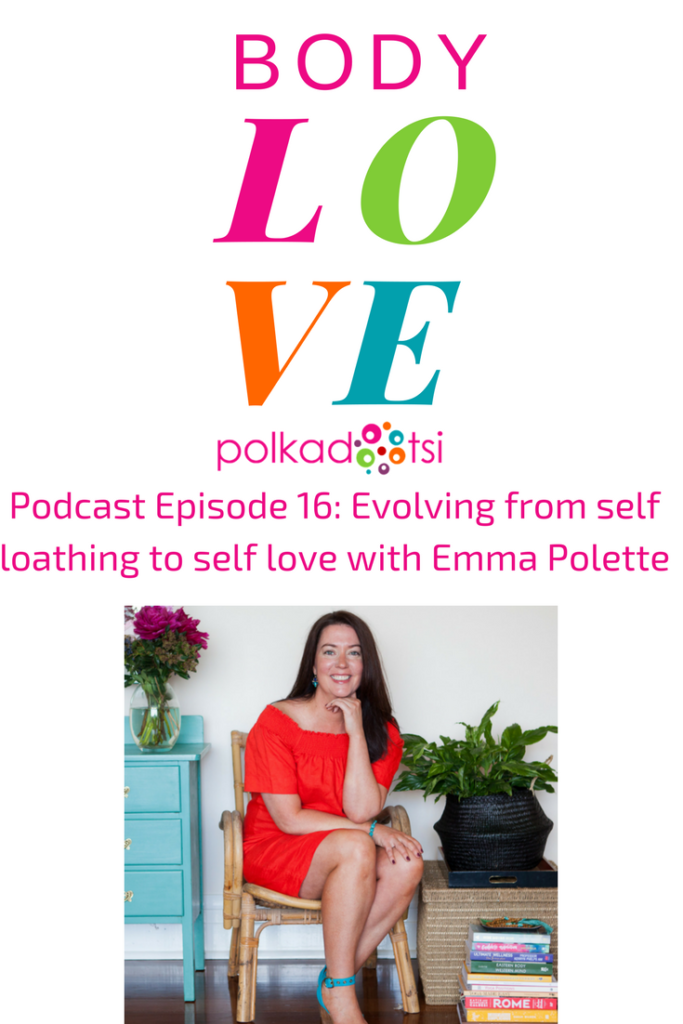 Podcast Episode 16: Evolving from self loathing to self love with Emma Polette